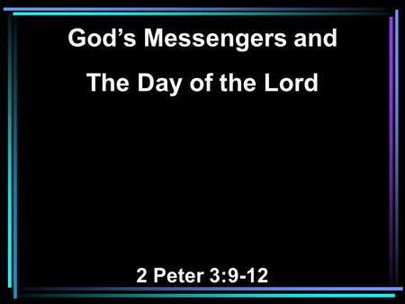 God's Messengers and The Day of the Lord 2 Peter 3:9-12.