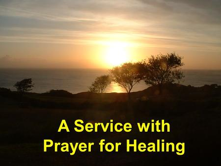 A Service with Prayer for Healing. Hymn No. 560 Praise my Soul.