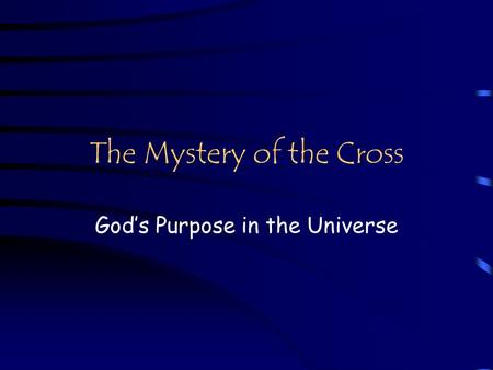 The Mystery of the Cross God's Purpose in the Universe.