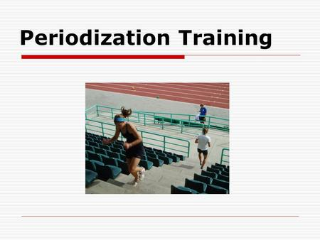 Periodization Training. Long Term Training Periodization Generalized 6–14 yrs Specialized 15 yrs + Initiation 6–10 yrs Athletic formation 11–14 yrs Specialization.
