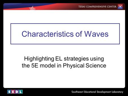 Characteristics of Waves Highlighting EL strategies using the 5E model in Physical Science.