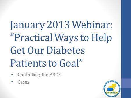 "January 2013 Webinar: ""Practical Ways to Help Get Our Diabetes Patients to Goal"" Controlling the ABC's Cases."