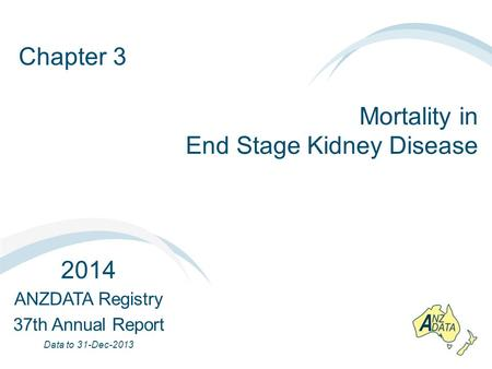 Chapter 3 Mortality in End Stage Kidney Disease 2014 ANZDATA Registry 37th Annual Report Data to 31-Dec-2013.