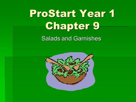 ProStart Year 1 Chapter 9 Salads and Garnishes.  A generation or two ago, most Americans never ate raw vegetables.  Salads of all varieties now appear.