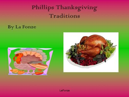 LaFonze Phillips Thanksgiving Traditions By La Fonze.