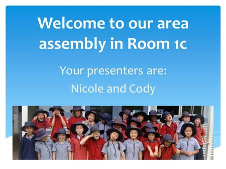 Welcome to our area assembly in Room 1c Your presenters are: Nicole and Cody.