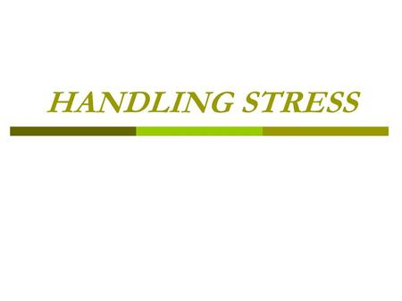 HANDLING STRESS. Starter  Sometimes, stressful situations can make a person feel nervous, scared, tense, upset and even angry. These feelings are all.