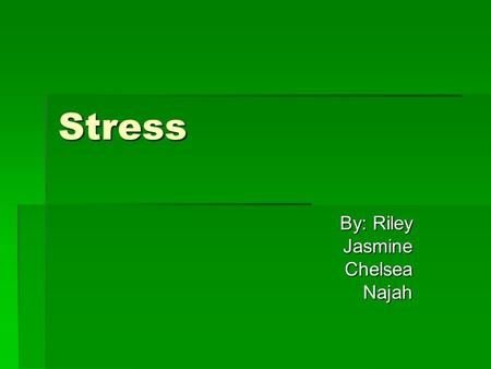 Stress By: Riley JasmineChelseaNajah. The meaning of Stress Stress is the process by which we perceive and respond to certain events, called stressors,