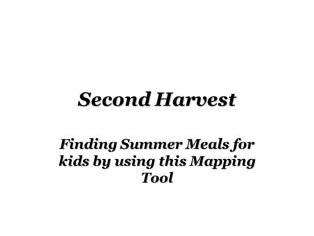 Second Harvest Finding Summer Meals for kids by using this Mapping Tool.