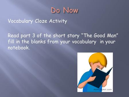"Vocabulary Cloze Activity Read part 3 of the short story ""The Good Man"" fill in the blanks from your vocabulary in your notebook."