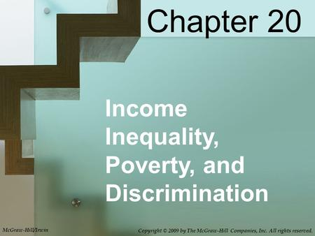 Income Inequality, Poverty, and Discrimination Chapter 20 McGraw-Hill/Irwin Copyright © 2009 by The McGraw-Hill Companies, Inc. All rights reserved.