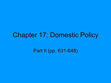 Chapter 17: Domestic Policy Part II (pp. 631-648).