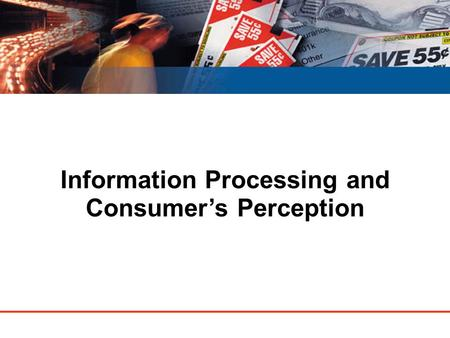 Information Processing and Consumer's Perception.
