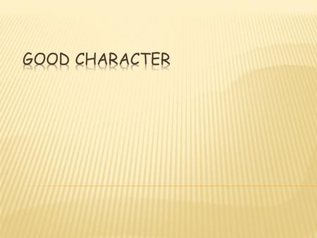  A standard or belief GOOD CHARACTER  Using self control to act on responsible values.