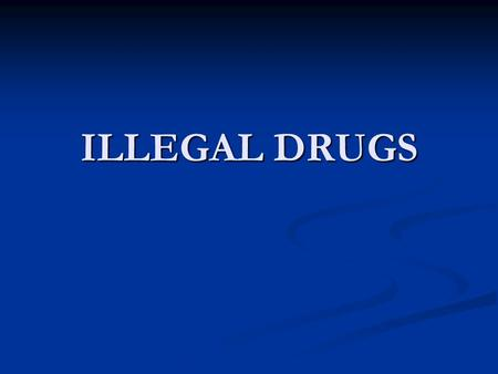 ILLEGAL DRUGS. What are drugs? Illegal drugs can be defined as a chemical or other substance that is ingested in order to produce a mood altering affect.