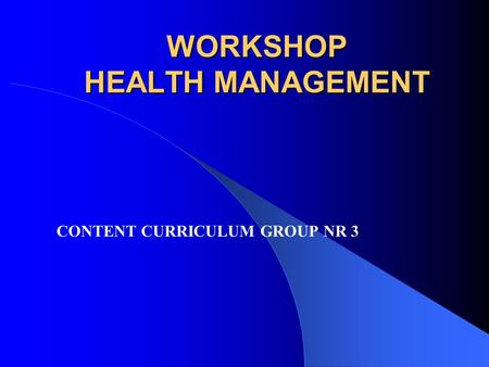 WORKSHOP HEALTH MANAGEMENT CONTENT CURRICULUM GROUP NR 3.