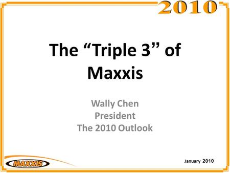 "The ""Triple 3"" of Maxxis Wally Chen President The 2010 Outlook January 2010."