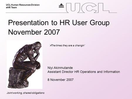 UCL Human Resources Division eHR Team Joint working, shared obligations Niyi Akinmutande Assistant Director HR Operations and Information 8 November 2007.