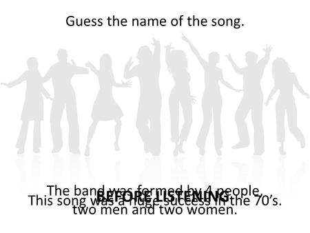 BEFORE LISTENING This song was a huge success in the 70's. Guess the name of the song. The band was formed by 4 people, two men and two women.