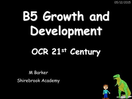 05/12/2015 OCR 21 st Century B5 Growth and Development M Barker Shirebrook Academy.