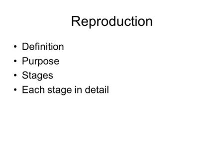 Reproduction Definition Purpose Stages Each stage in detail.