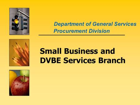 Small Business and DVBE Services Branch Procurement Division Department of General Services.