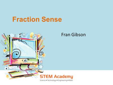 Fraction Sense Fran Gibson. 2 Sacramento County Office of Education | 08.22.11 Welcome and Introductions Please share the following information about.