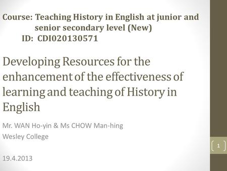 Developing Resources for the enhancement of the effectiveness of learning and teaching of History in English Mr. WAN Ho-yin & Ms CHOW Man-hing Wesley College.