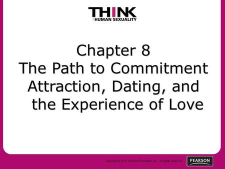 Copyright © 2011 Pearson Education, Inc. All rights reserved. Chapter 8 The Path to Commitment Attraction, Dating, and the Experience of Love.