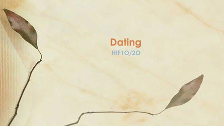 HIF1O/2O Dating. Explain the difference between love and infatuation Identify ways to handle rejection Learning Goals.