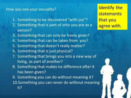 "How you see your sexuality? 1.Something to be discovered ""with joy""? 2.Something that is part of who you are as a person? 3.Something that can only be."