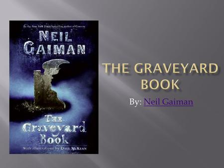 By: Neil GaimanNeil Gaiman. Click to find out more about Neil Gaiman.