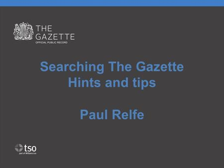 Searching The Gazette Hints and tips Paul Relfe. News Immediate free text search from the home page 4 sections, with bespoke content and search features.