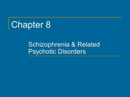Chapter 8 Schizophrenia & Related Psychotic Disorders.
