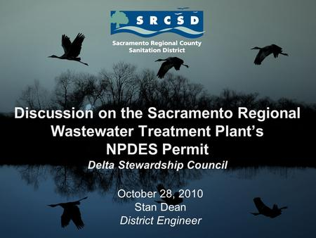 Discussion on the Sacramento Regional Wastewater Treatment Plant's NPDES Permit Delta Stewardship Council October 28, 2010 Stan Dean District Engineer.