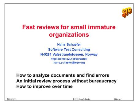 © 2001 Hans Schaefer Slide no. 1 Fast reviews Fast reviews for small immature organizations Hans Schaefer Software Test Consulting N-5281 Valestrandsfossen,