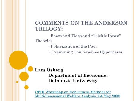 "COMMENTS ON THE ANDERSON TRILOGY: - Boats and Tides and ""Trickle Down"" Theories - Polarization of the Poor - Examining Convergence Hypotheses Lars Osberg."