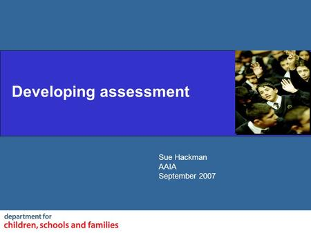 Sue Hackman AAIA September 2007 Developing assessment.