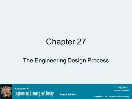 Chapter 27 The Engineering Design Process. Learning Objectives Describe the various factors that are changing the design process Discuss the steps in.