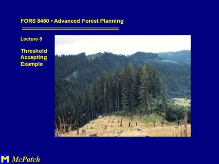 FORS 8450 Advanced Forest Planning Lecture 8 Threshold Accepting Example.
