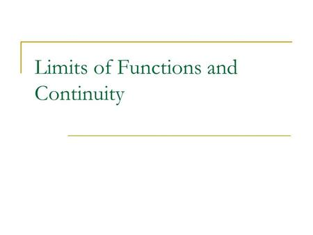 Limits of Functions and Continuity. |a|a |x1|x1 |x2|x2 f (a) = L |a|a f(a) ≠ L o The Limit of a Function The limit as x approaches a (x → a) of f (x)