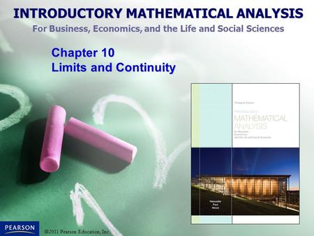 INTRODUCTORY MATHEMATICAL ANALYSIS For Business, Economics, and the Life and Social Sciences  2011 Pearson Education, Inc. Chapter 10 Limits and Continuity.