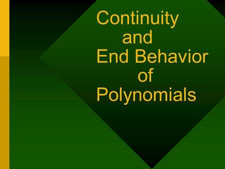 Continuity and End Behavior of Polynomials. Continuity... All polynomial functions are continuous. Discontinuities – Three types: Infinite(VA) Point(Hole)