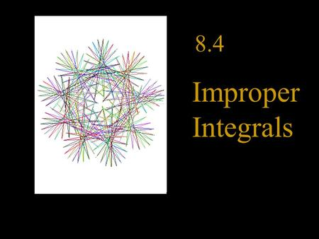 8.4 Improper Integrals. ln 2 0 (-2,2) Until now we have been finding integrals of continuous functions over closed intervals. Sometimes we can find.