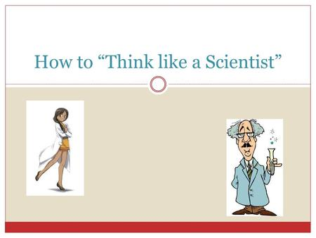 "How to ""Think like a Scientist"". DAY 1 Claims, Evidence, and Reasoning."