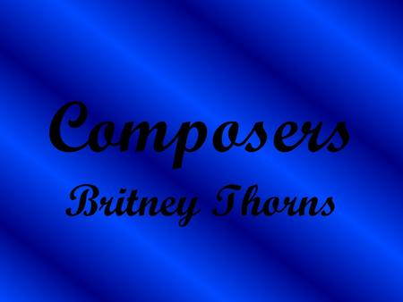 Composers Britney Thorns. Bach Lived from 1685-1750 Was born in Eisenach, Germany Wrote Desiring and St. Matthew Passion 40 members of his family are.