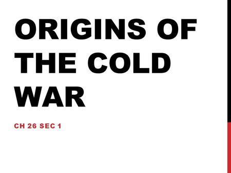 ORIGINS OF THE COLD WAR CH 26 SEC 1. U.S. VS. SOVIETS Private control Democratic Elections Competing political parties State controlled all economic activity.