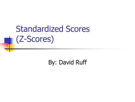 Standardized Scores (Z-Scores) By: David Ruff. Z-Score Defined The number of standard deviations a raw score (individual score) deviates from the mean.