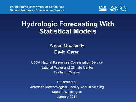 Hydrologic Forecasting With Statistical Models Angus Goodbody David Garen USDA Natural Resources Conservation Service National Water and Climate Center.