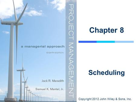 Copyright 2012 John Wiley & Sons, Inc. Chapter 8 Scheduling.